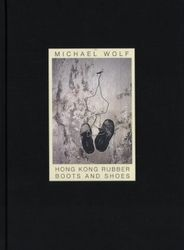 Wolf, Michael: Hong Kong Rubber Boots And Shoes.